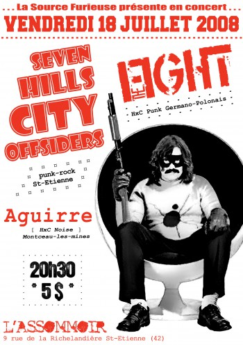 18/07/2008 - The Fight + Aguirre + Seven Hills City Offsiders @ St-Etienne (L'Assommoir)